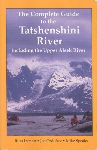 The Complete Guide to the Tatshenshini River
